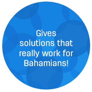 Gives solutions that really work for Bahamians